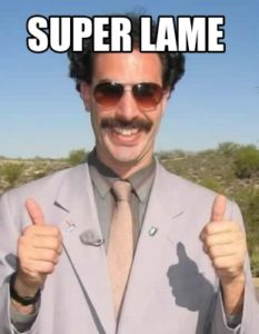 "Borat meme saying ""super lame"""